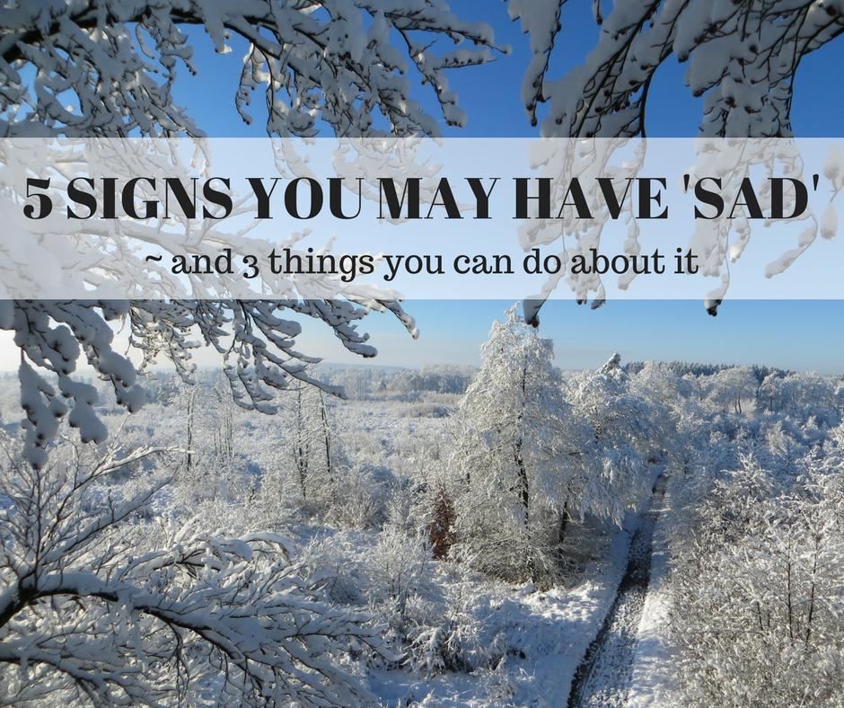 5 SIGNS YOU MAY HAVE 'SAD'